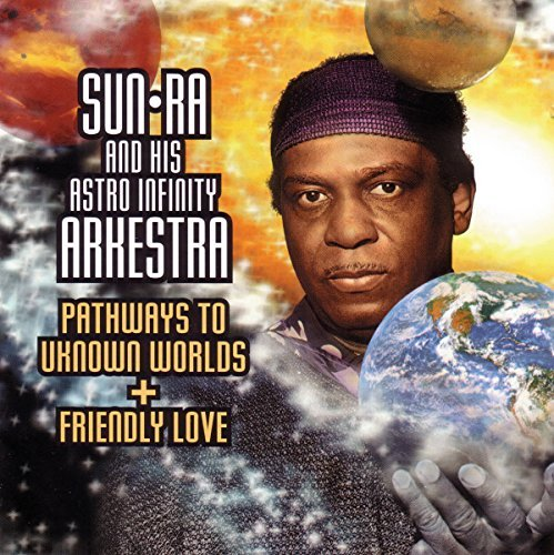 Sun Ra & His Arkestra Pathways To Unknown Worlds Fri 2 On 1