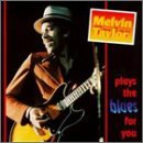 Taylor Melvin Plays The Blues For You