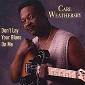 Carl Weathersby Don't Lay Your Blues On Me
