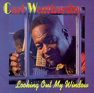 Carl Weathersby Looking Out My Window