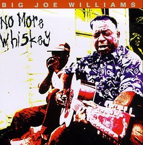 Big Joe Williams No More Whiskey