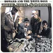 Howard & The White Boys Big Score