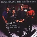 Howard & The White Boys Live At Chord On Blues
