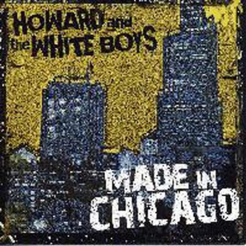 Howard & The White Boys Made In Chicago