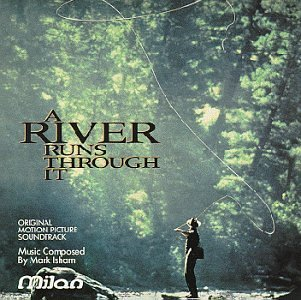 River Runs Through It Soundtrack Music By Mark Isham