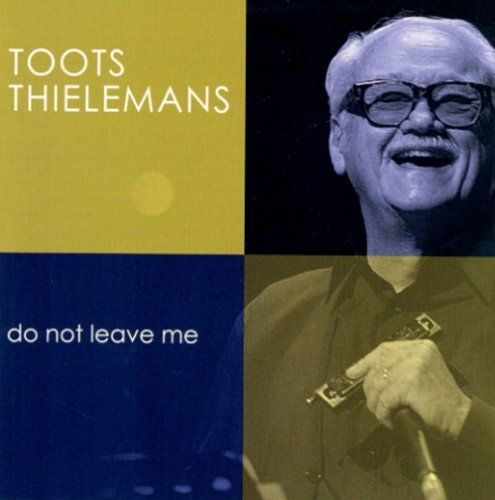 Toots Thielemans Do Not Leave Me Remastered