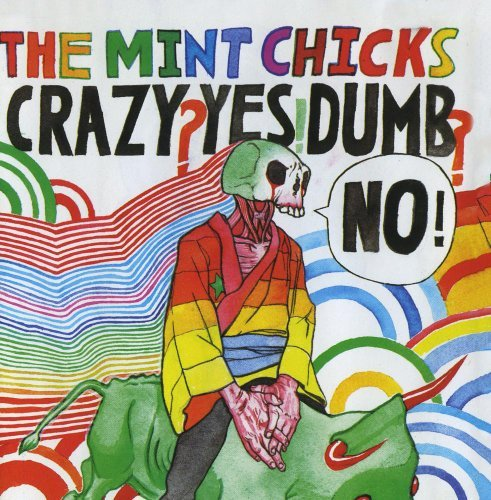Mint Chicks Crazy? Yes! Dumb? No!