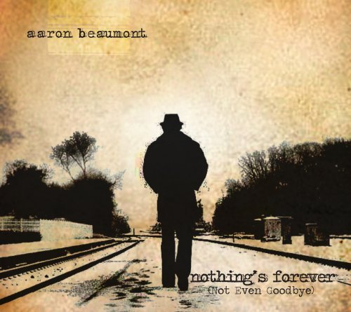 Aaron Beaumont Nothing's Forever (not Even Go