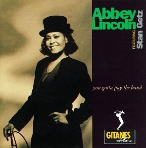 Abbey Lincoln You Gotta Pay The Band