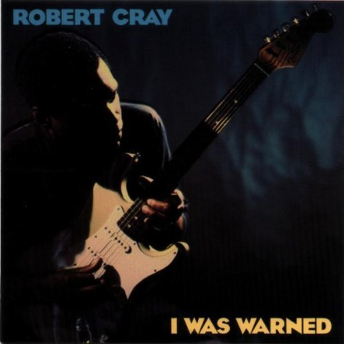 Robert Cray I Was Warned