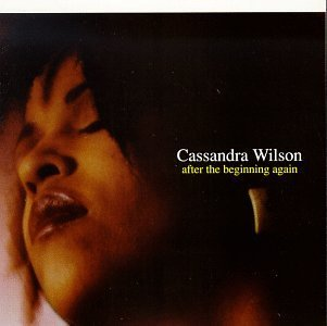 Cassandra Wilson After The Beginning Again