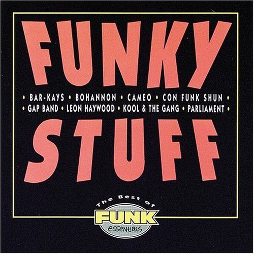 Best Of Funky Stuff Essentials Best Of Funky Stuff Essentials Parliament Cameo Gap Band Con Funk Shun Bar Kays