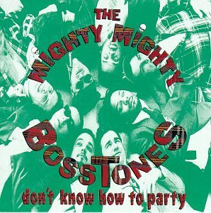 Mighty Mighty Bosstones Don't Know How To Party