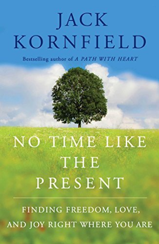 Jack Kornfield No Time Like The Present Finding Freedom Love And Joy Right Where You Ar