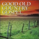 Good Old Country Gospel Good Old Country Gospel Williams Sr. Lewis Jones Acuff Williams Jr. Statler Brothers