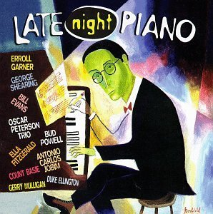 Late Night Piano Late Night Piano Garner Shearing Evans Powell Fitzgerald Jobim Basie