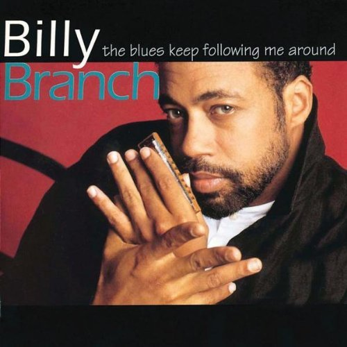 Billy Branch Blues Keep Following Me Around
