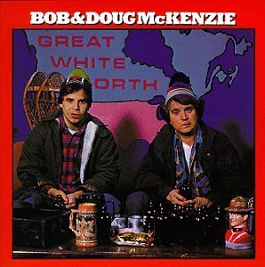 Bob & Doug Mckenzie Great White North