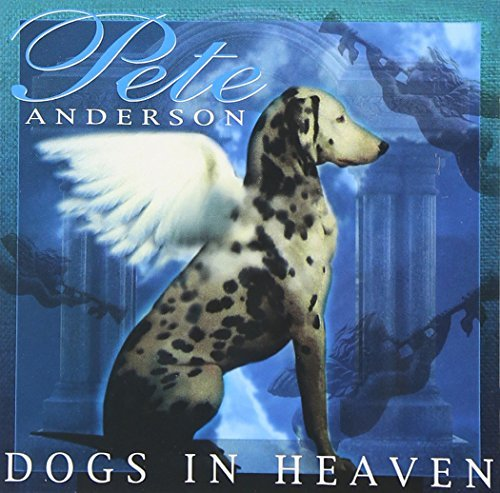 Pete Anderson Dog's In Heaven