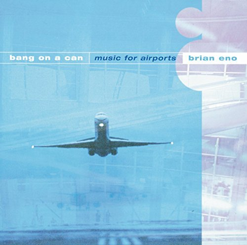 Bang On A Can Eno Music For Airports