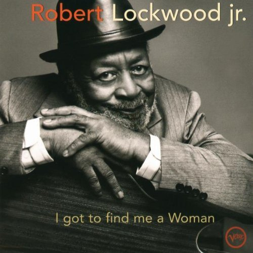 Robert Lockwood Jr. I Got To Find Me A Woman