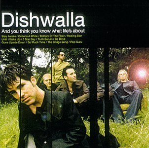 Dishwalla And You Think You Know What Li