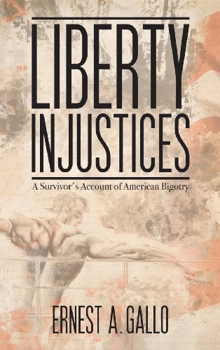 Ernest A. Gallo Liberty Injustices A Survivor's Account Of American Bigotry