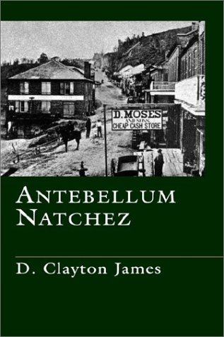 D. Clayton James Antebellum Natchez