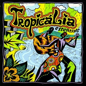 Tropicalia Essentials Tropicalia Essentials Veloso Gilberto Gil Gal Costa Mutantes Nara Leao