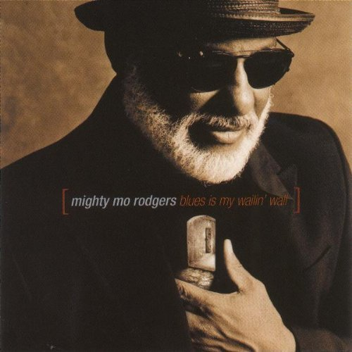 Mighty Mo Rodgers Blues Is My Wailin' Wall