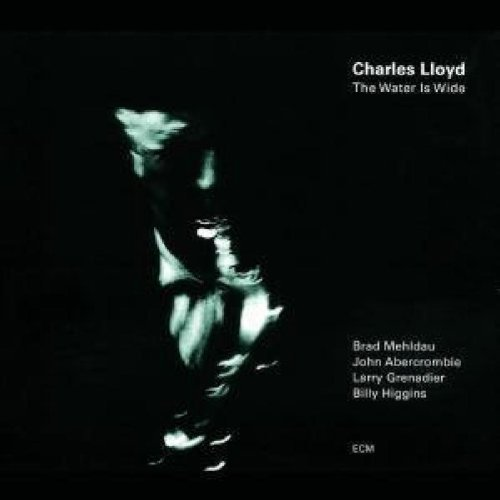Charles Lloyd Water Is Wide