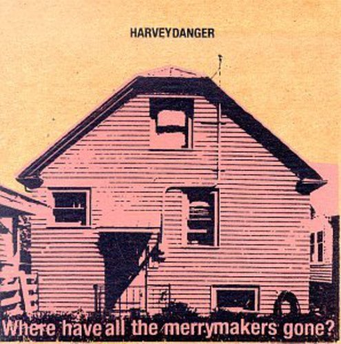 Harvey Danger Where Have All The Merrymakers