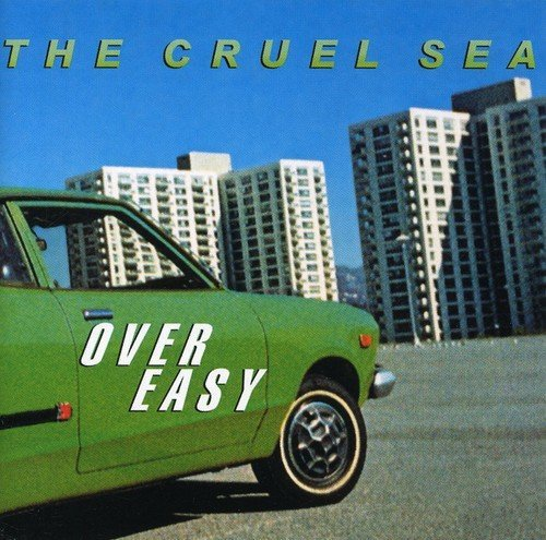 Cruel Sea Over Easy