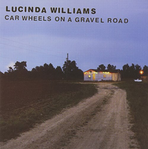 Lucinda Williams Car Wheels On A Gravel Road
