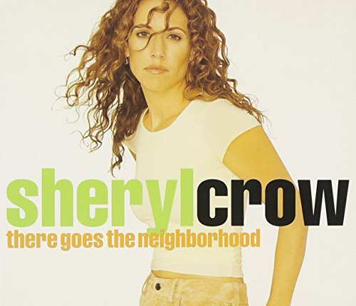 Sheryl Crow There Goes The Neighborhood
