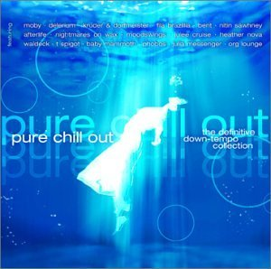 Pure Chill Out Pure Chill Out Moby Delerium Bent Afterlife Moodswings Nova Waldeck