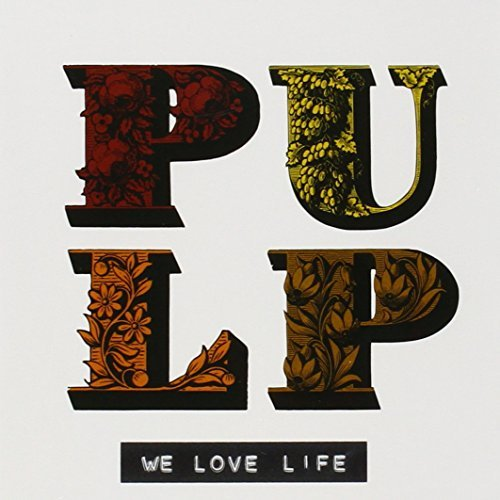 Pulp We Love Life Import Aus