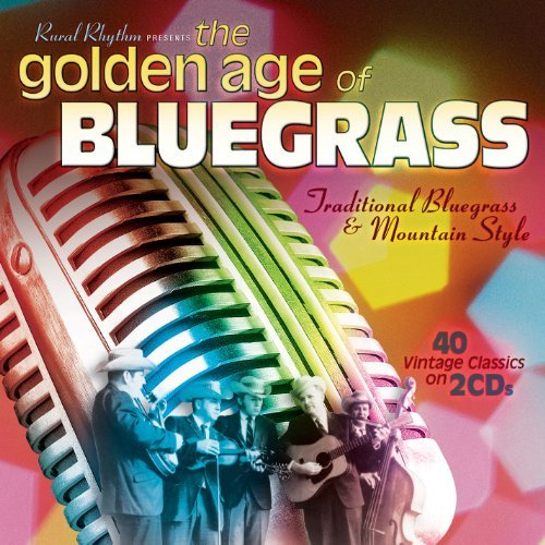 Golden Age Of Bluegrass 40 Vintage Classics Golden Age Of Bluegrass 40 Vintage Classics