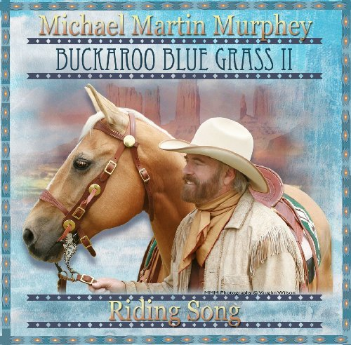 Michael Martin Murphey Buckaroo Blue Grass Ii Riding