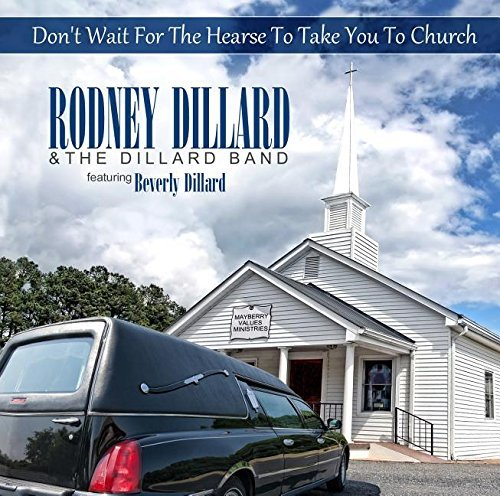 Rodney & Dillard Band Dillard Don't Wait For The Hearse To T