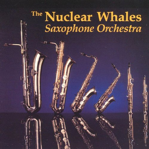 Nuclear Whales Saxophone Orche Nuclear Whales Saxophone Orche