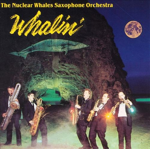 Nuclear Whales Saxophone Orche Whalin'