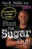 Ian K. Smith Blast The Sugar Out! Lower Blood Sugar Lose Weight Live Better