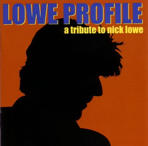 Tribute To Nick Lowe Lowe Profile Tribute To Nick 2 CD Set T T Nick Lowe