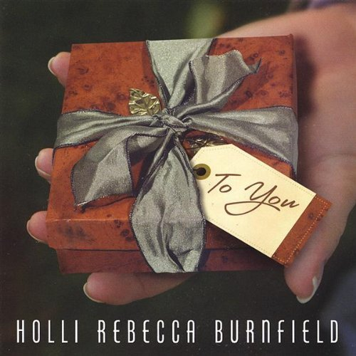 Holli Rebecca Burnfield To You