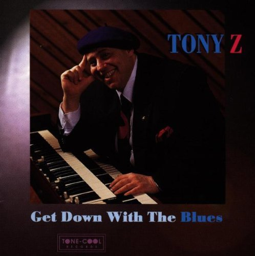 Tony Z Get Down With The Blues