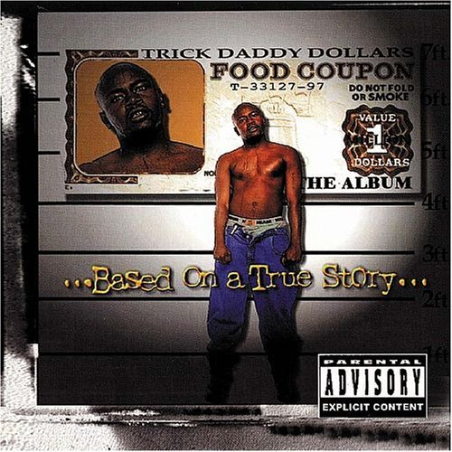 Trick Daddy Based On A True Story Explicit Version