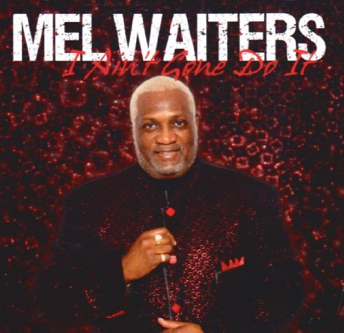Mel Waiters I Ain't Gone Do It