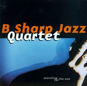 B Sharp Jazz Quartet Searching For The One