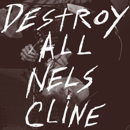 Nels Cline Destroy All Nels Cline